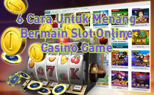 6 Cara Untuk Menang Bermain Slot Online Casino Game