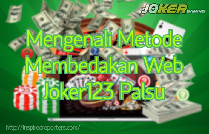 Mengenali Metode Membedakan Web Joker123 Palsu