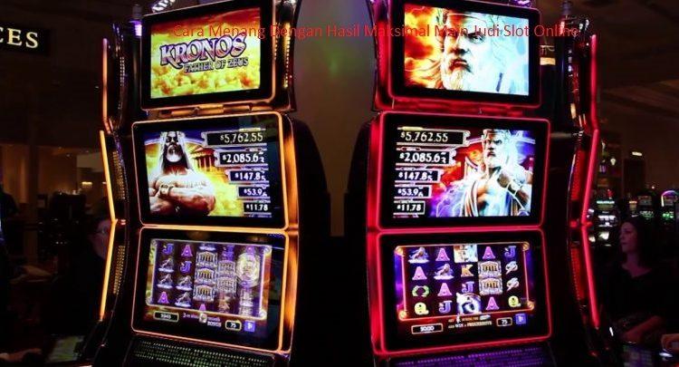 Cara Menang Dengan Hasil Maksimal Main Judi Slot Online
