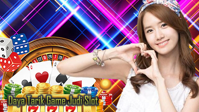 Daya Tarik Game Judi Slot