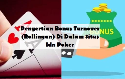 Pengertian Bonus Turnover (Rollingan) Di Dalam Situs Idn Poker
