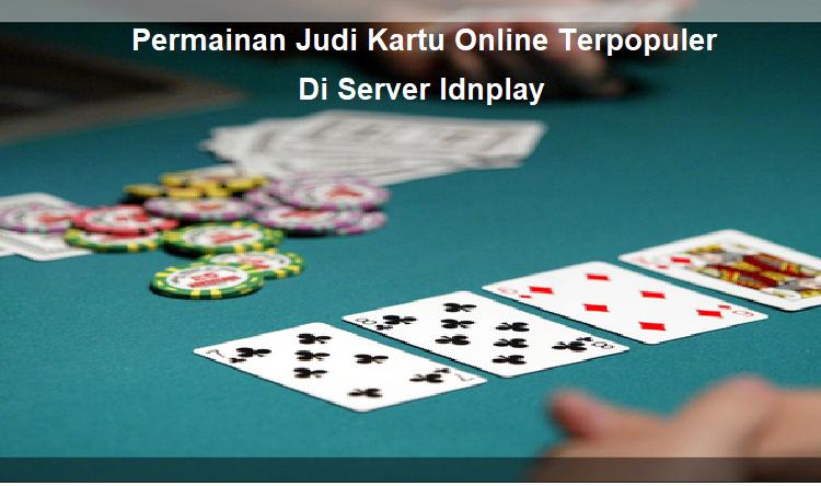 5 Permainan Judi Kartu Online Terpopuler Di Server Idnplay