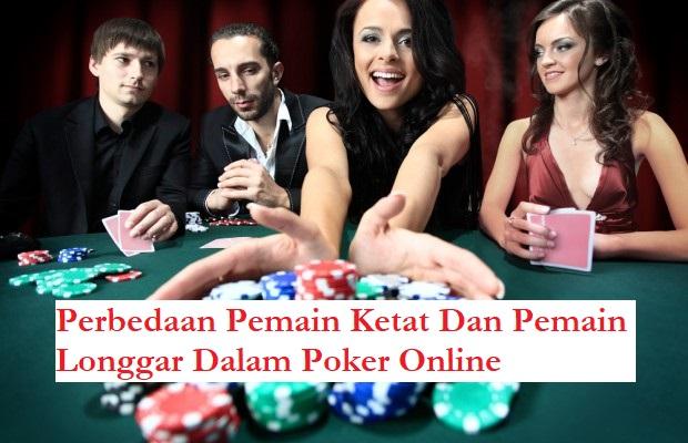Perbedaan Pemain Ketat Dan Pemain Longgar Dalam Poker Online