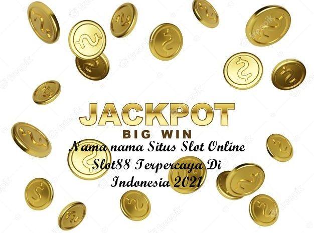 Nama nama Situs Slot Online Slot88 Terpercaya Di Indonesia 2021