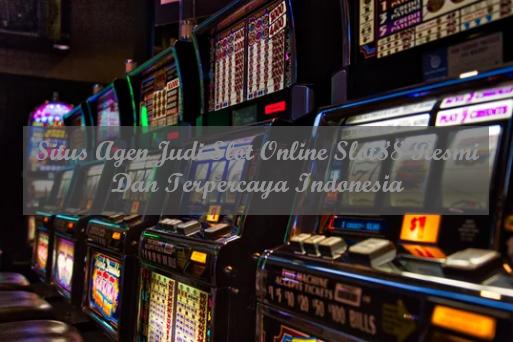 Situs Agen Judi Slot Online Slot88 Resmi Dan Terpercaya Indonesia